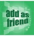 Add as friend word on digital screen - social vector image vector image