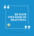 Inspirational motivational quote Be your own kind vector image