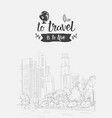 travel lettering hand drawn over sketch city vector image