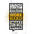 Stop doubting yourself work hard and make it vector image