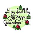 grandma stay healthy be happy greetin vector image