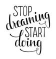 iinspirational quote stop dreaming start doing vector image