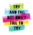 try and fail but do not fail t try bright vector image