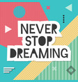 never stop dreaming lettering vector image
