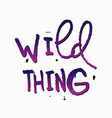 Wild thing shirt quote lettering vector image