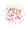 You are loved card vector image
