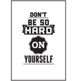 Typographic Poster Design Dont be so hard on vector image