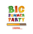 big summer party loading poster template vector image