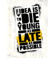 the idea is to die young as late as possible vector image