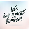 inspirational quote let s have a great summer vector image