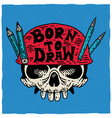 born to draw poster vector image