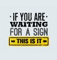 if you are waiting for a sign this is it creative vector image