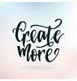 inspirational quote create morer hand lettering vector image