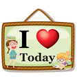 I love today vector image vector image