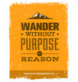 wander without purpose or reason mountain hike vector image