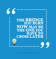 Inspirational motivational quote The bridge you vector image