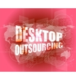 desktop outsourcing word on digital touch screen vector image