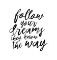 follow your dreams they know the way lettering vector image