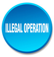 illegal operation blue round flat isolated push vector image