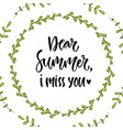 dear summer i miss you hand lettering calligraphy vector image