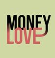 Money love slogan print text print for t-shirt vector image