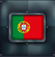 Portugal flag on metalic background vector image