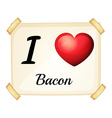 I love bacon vector image vector image