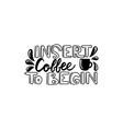 insert coffee to begin brush vector image