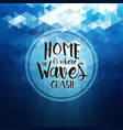 home is where the waves crash - hand drawn quote vector image