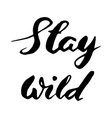 stay wild hand written lettering vector image