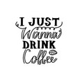i just wanna drink coffee vector image
