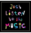 Just Listen to the Music vector image