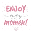 Enjoy every moment typography poster vector image