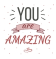 You are amazing typography poster vector image
