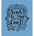 Bible lettering Sing to the Lord with notes and vector image
