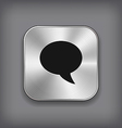 Speech icon - metal app button vector image vector image