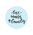 love makes a family inspirational calligraphy vector image