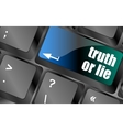 truth or lie button on computer keyboard key vector image vector image