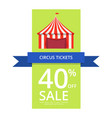 circus tickets 40 off sale vector image