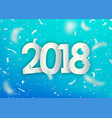 2018 happy new year silver confetti tiny paper vector image