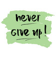never give up motivational quote vector image