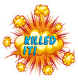 Killed it vector image