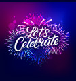 Lets celebrate hand written lettering text vector image