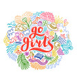 go girls handrawn lettering with colorful flowers vector image