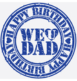 Happy birthday We love Dad stamp vector image vector image