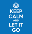 Keep calm and let it go poster quote vector image