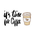 it is coffee time lettering design for menuposter vector image