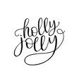 holly jolly hand drawn text calligraphic design vector image