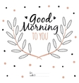 Inspirational romantic quote card Good morning to vector image