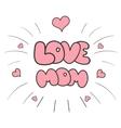Sticker I love mom vector image